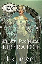 My Mr. Rochester: Liberator (Jane Eyre Retold Book 5)
