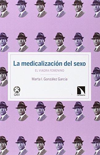 La medicalización del sexo : el viagra femenino por María I. González García
