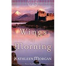 Wings of Morning (These Highland Hills, Book 2) by Kathleen Morgan (2006-02-01)