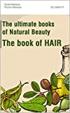 THE BOOK OF HAIR: DIY natural recipes to fortify and make your hair strong, healthy and shiny again. (The ultimate books of natural beauty) (English Edition)