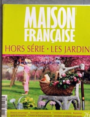 MAISON FRANCAISE - LES JARDINS - REUSSIR SON POTAGER - AMENAGER UNE TERRASSE - CONSTRUIRE UN TENNIS - REPLANTER APRES LA TEMPETE - CHOISIR LE BON PAYSAGISTE - MEUBLER ET ECLAIRER SON JARDIN