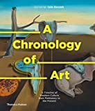 A Chronology of Art: A Timeline of Western Culture from Prehistory to the Present by