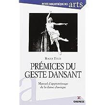 Prémices du geste dansant: Manuel d'apprentissage de la danse classique