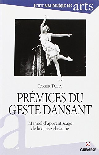 Prémices du geste dansant : Manuel d'apprentissage de la danse classique por Roger Tully