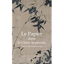 Le Papier Dans La Chine Imperiale: Origines, Fabrication, Usages (Bibliotheque Chinoise)