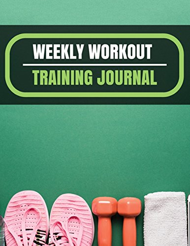 Weekly Workout Training Journal: Workout planner journal With Calendar 2018-2019 Weekly Workout Planner ,Workout Goal , Workout Journal Notebook ... In USA (workout log book and Fitness Journal)