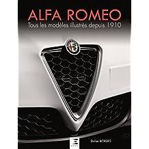 Alfa Roméo, tous les modèles : Tous les modèles illustrés depuis 1910