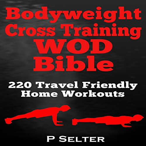 bodyweight-cross-training-wod-bible-220-travel-friendly-home-workouts