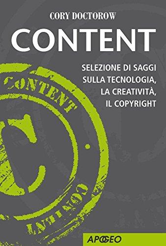 Content: Selezione di saggi sulla tecnologia, la creatività, il copyright (Italian Edition) por Cory Doctorow