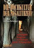 Die Hochkultur der Megalithzeit: Verschwiegene Zeugnisse aus Europas grosser Vergangenheit - Gert Meier, Hermann Zschweigert