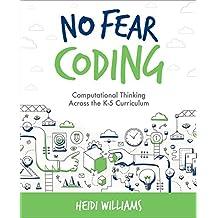 No Fear Coding: Computational Thinking Across the Curriculum (Computational Thinking and Coding in the Classroom)