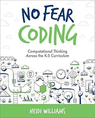 No Fear Coding: Computational Thinking Across the K-5 Curriculum (Computational Thinking and Coding in the Classroom)