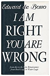 I am Right, You are Wrong: From This to the New Renaissance, from Rock Logic to Water Logic by Edward de Bono (1990-02-08)