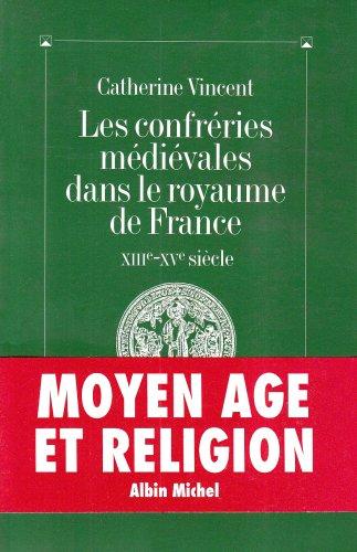 Confreries Medievales Dans Le Royaume de France (Les) (Collections Histoire) par Catherine Vincent