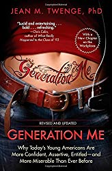 Generation Me: Why Today's Young Americans Are More Confident, Assertive, Entitled--And More Miserab: Written by Jean M. Twenge, 2014 Edition, (Rev Upd) Publisher: Atria Books [Paperback]