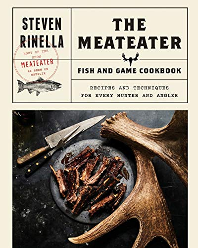 The MeatEater Fish and Game Cookbook: Recipes and Techniques for Every Hunter and Angler por Steven Rinella
