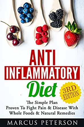 Anti Inflammatory Diet: The Simple Plan - Proven To Fight Pain & Disease With Whole Foods