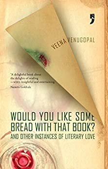Would You Like Some Bread With That Book?: And other instances of literary love by [Venugopal, Veena]