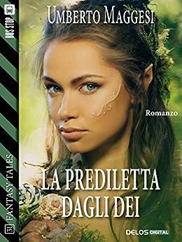 La prediletta dagli dei (Fantasy Tales) di [Umberto Maggesi]