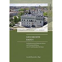 Geschichte bauen: Architektonische Rekonstruktion und Nationenbildung vom 19. Jahrhundert bis heute (Visuelle Geschichtskultur)