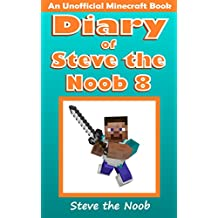 Diary of Steve the Noob 8 (An Unofficial Minecraft Book) (Diary of Steve the Noob Collection) (English Edition)