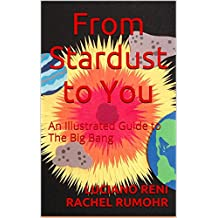 From Stardust to You: An Illustrated Guide to The Big Bang (English Edition)