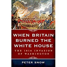 When Britain Burned The White House (Thorndike Press Large Print Popular and Narrative Nonfiction Series) by Peter Snow (2014-12-17)