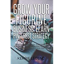 Grow Your Figurine Business: Learn Pinterest Strategy: How to Increase Blog Subscribers, Make More Sales, Design Pins, Automate & Get Website Traffic for Free (English Edition)