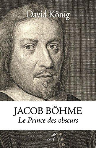 Jacob Bhme : Le Prince des obscurs. Une biographie