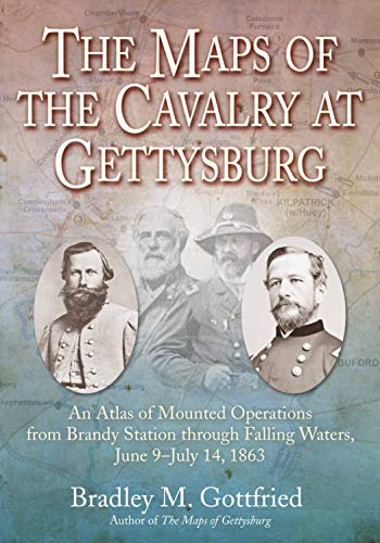 The Maps of the Cavalry at Gettysburg: An Atlas of Mounted Operations from Brandy Station Through Falling Waters, June 9 - July 14, 1863 (Savas Beatie Military Atlas)