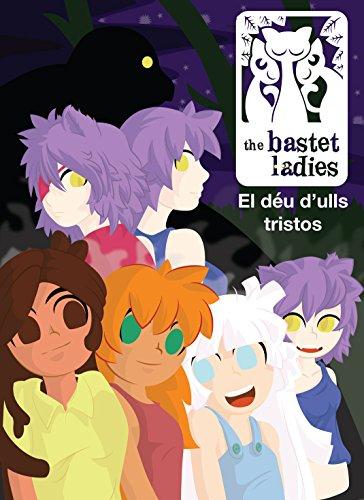 the Bastet Ladies: El déu d'ulls tristos (Catalan Edition) por J.Oriol Serracant