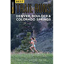 Best Trail Runs Denver, Boulder & Colorado Springs (Falcon Guides)