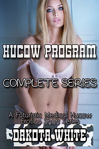 Complete Series: A Futuristic Medical Hucow Erotica Short Series (Hucow Program Book 0) (English Edition) -