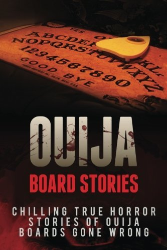 Ouija Board Stories: Chilling True Horror Stories Of Ouija Boards Gone Wrong (Ouija Board Stories, Ghost Stories, True Horror Stories, Ouija Board Nightmares, Haunted Places) (Volume 1) by Roger P. Mills (2016-08-22)