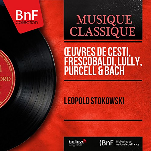 Œuvres de Cesti, Frescobaldi, Lully, Purcell & Bach (Mono Version)