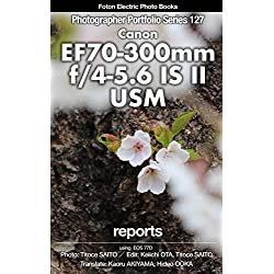 Foton Electric Photo Books Photographer Portfolio Series 127 Canon EF70-300mm f/4.5-5.6 IS II USM reports: using Canon EOS 77D (English Edition)