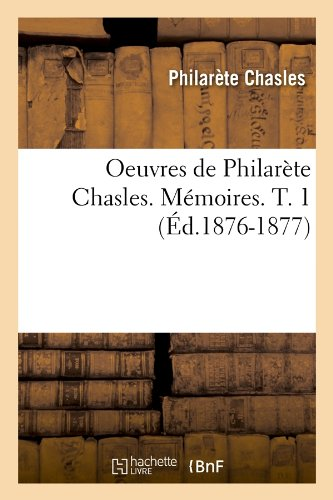 Oeuvres de Philarète Chasles. Mémoires. T. 1 (Éd.1876-1877)
