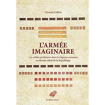 L' Armée imaginaire: Les soldats prolétaires dans les légions romaines au dernier siècle de la République