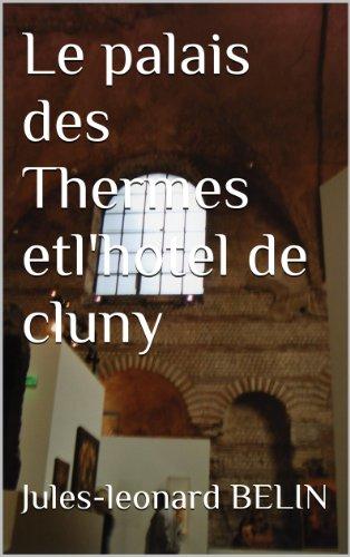 Le palais des Thermes et l'hotel de cluny par Jules-leonard BELIN