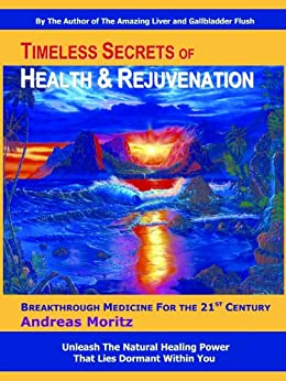 Timeless Secrets of Health and Rejuvenation (English Edition) par [Moritz, Andreas]