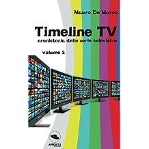 Timeline Tv - volume 2: Cronistoria Delle Serie Televisive