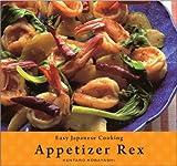 Easy Japanese Cooking: Appetizer Rex by Kentaro Kobayashi (2009-12-08)