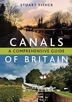 The Canals of Britain: A Comprehensive Guide by [Fisher, Stuart]