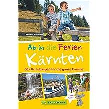 Familienreiseführer Kärnten: Urlaubsspaß für die ganze Familie. Viele Tipps, Freizeitattraktionen und Ausflüge für Kinder. Ab in die Ferien nach Kärnten.