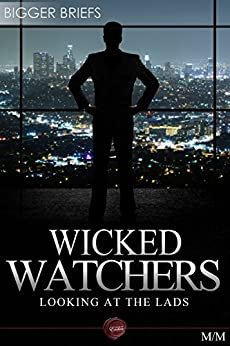 Wicked Watchers - Looking at the Lads by [Blisse, Victoria, Jarrett, AJ, Nephylim, Sawyer, Lily, Brown, L. M., York, Sara, Hayes, Julie Lynn]
