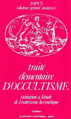Traité élémentaire d'occultisme : Initiation à l'ésotérisme hermétique