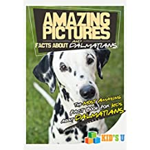 Amazing Pictures and Facts About Dalmatians : The Most Amazing Fact Book for Kids About Dalmatians  (Kid's U) (English Edition)