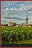 My French Wine Journal: A record of the wine you taste from each beautiful region...