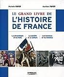 Le grand livre de l'histoire de France: La chronologie et les faits - La société et la culture - Les hommes et les femmes (Le grand livre de...)