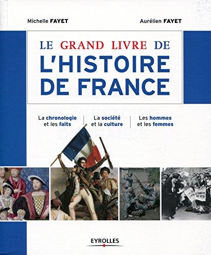 Le grand livre de l'histoire de France: La chronologie et les faits - La société et la culture - Les hommes et les femmes par Michelle Fayet